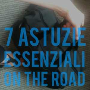 7 astuzie essenziali on the road